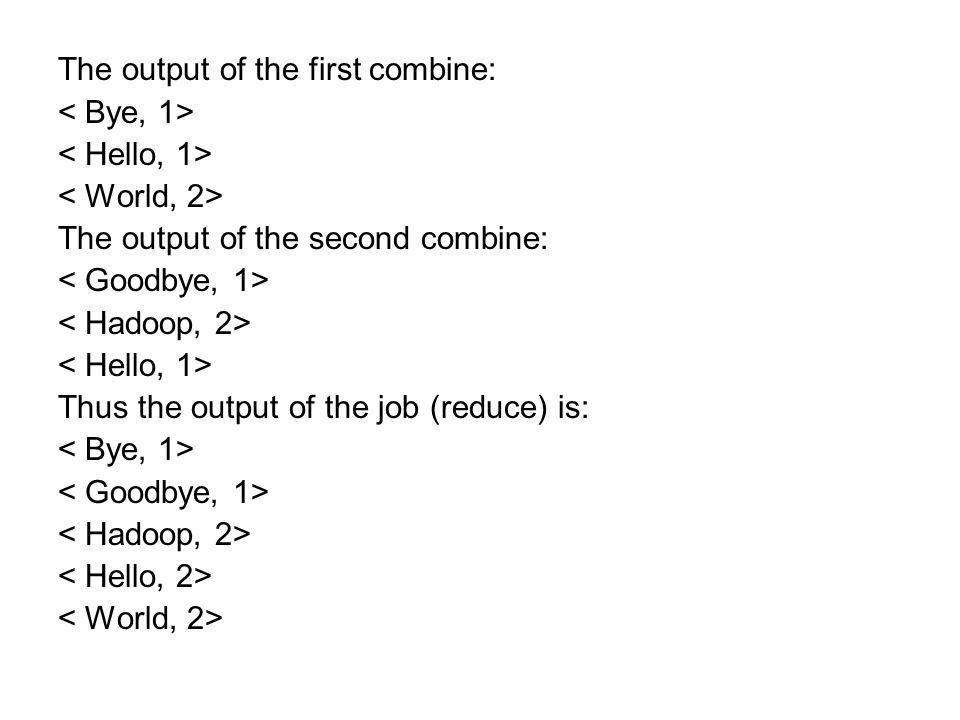 The output of the first combine: The output of the second combine: Thus the output of the job (reduce) is: