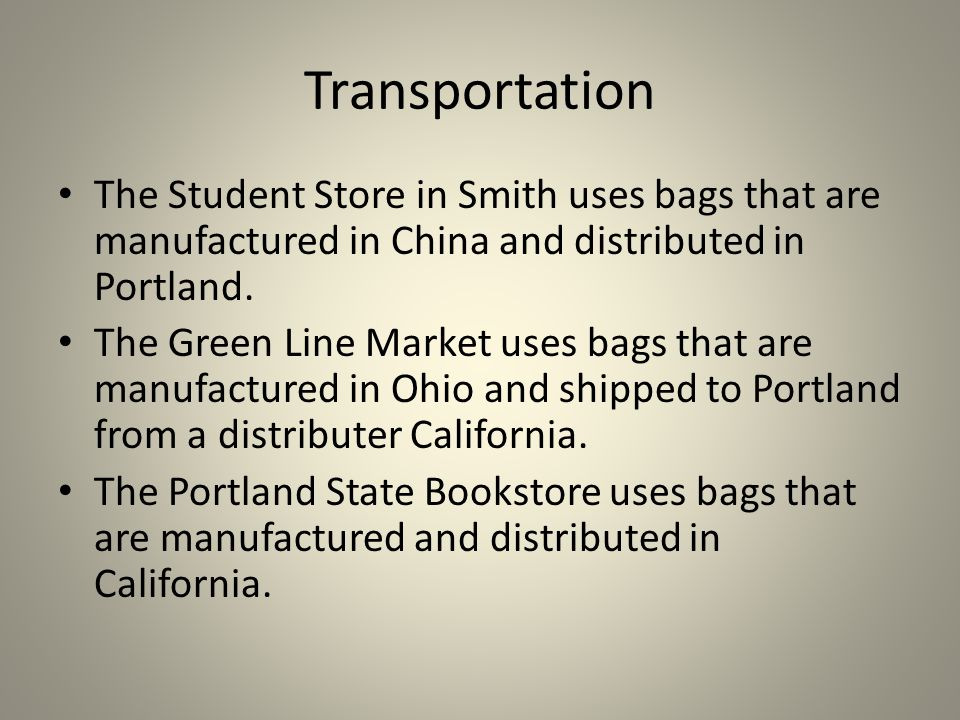 Transportation The Student Store in Smith uses bags that are manufactured in China and distributed in Portland.