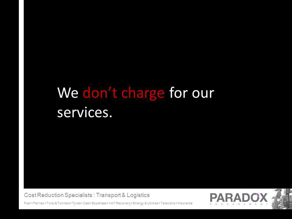 We don't charge for our services.