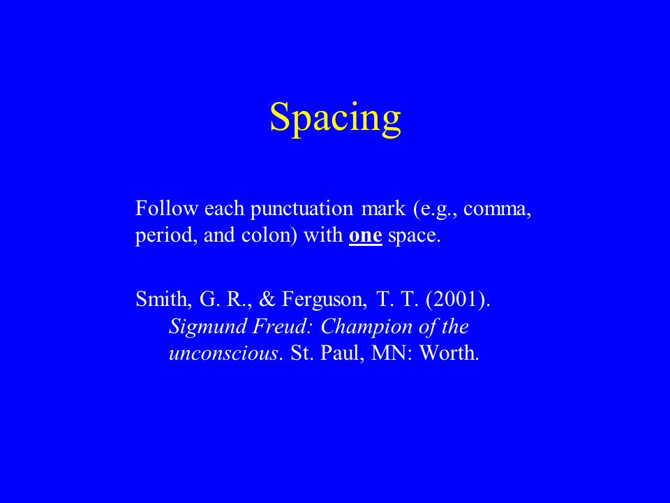 Spacing Follow each punctuation mark (e.g., comma, period, and colon) with one space.