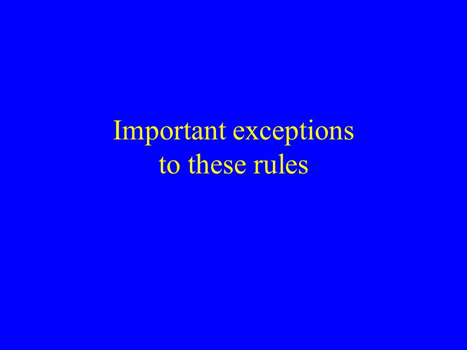 Important exceptions to these rules