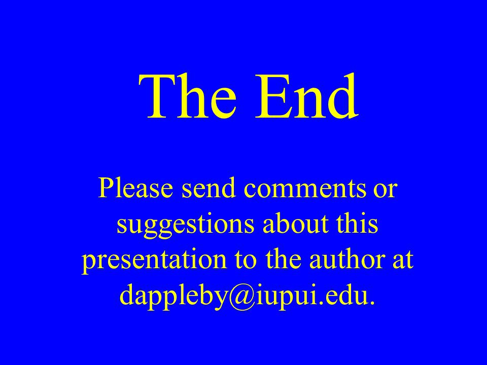 The End Please send comments or suggestions about this presentation to the author at dappleby@iupui.edu.