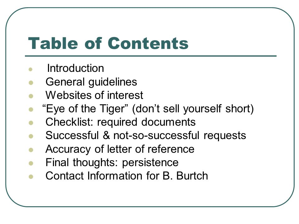Introduction General guidelines Websites of interest Eye of the Tiger (don't sell yourself short) Checklist: required documents Successful & not-so-successful requests Accuracy of letter of reference Final thoughts: persistence Contact Information for B.