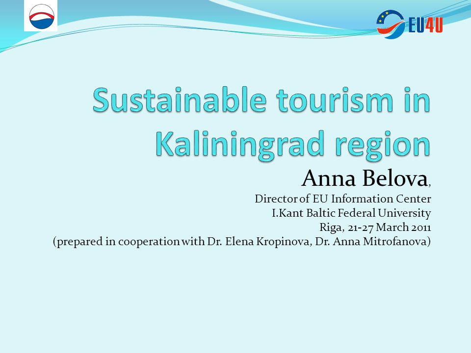 Anna Belova, Director of EU Information Center I.Kant Baltic Federal University Riga, 21-27 March 2011 (prepared in cooperation with Dr.