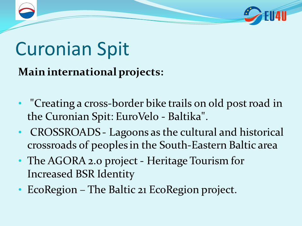 Curonian Spit Main international projects: Creating a cross-border bike trails on old post road in the Curonian Spit: EuroVelo - Baltika .
