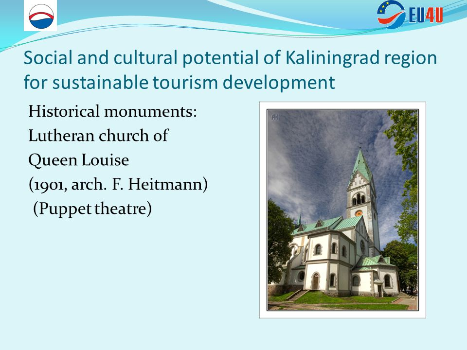 Social and cultural potential of Kaliningrad region for sustainable tourism development Historical monuments: Lutheran church of Queen Louise (1901, arch.