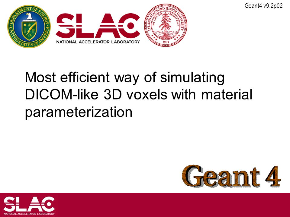 Geant4 v9.2p02 Most efficient way of simulating DICOM-like 3D voxels with material parameterization