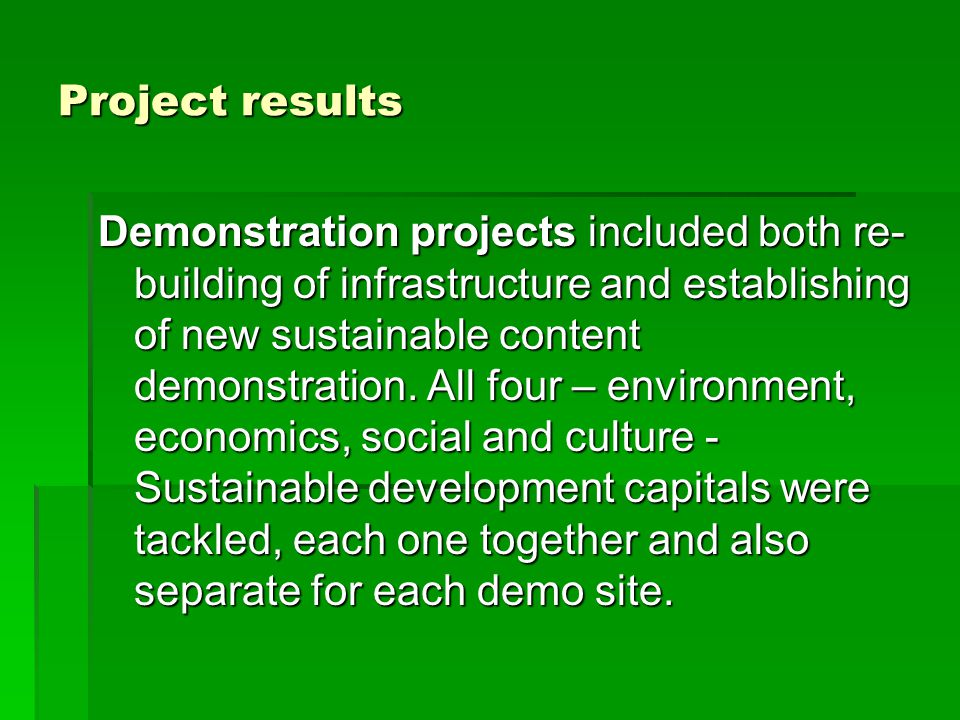 Demonstration projects included both re- building of infrastructure and establishing of new sustainable content demonstration.