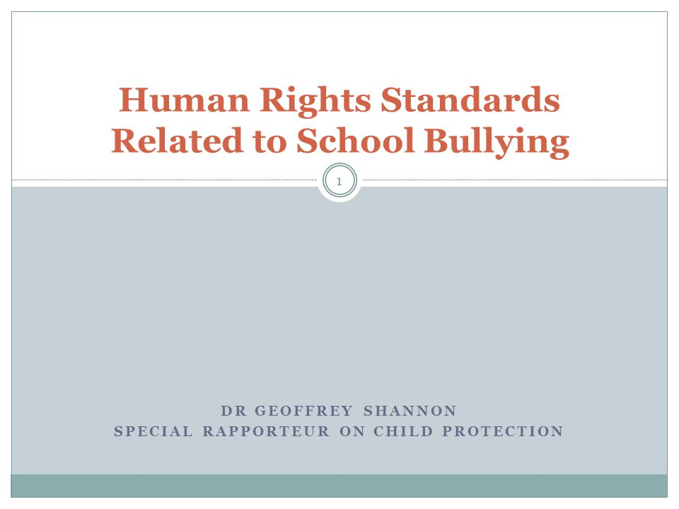 DR GEOFFREY SHANNON SPECIAL RAPPORTEUR ON CHILD PROTECTION Human Rights Standards Related to School Bullying 1