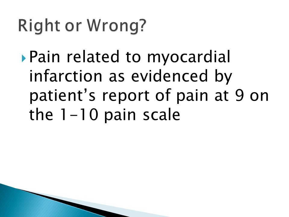  Pain related to myocardial infarction as evidenced by patient's report of pain at 9 on the 1-10 pain scale