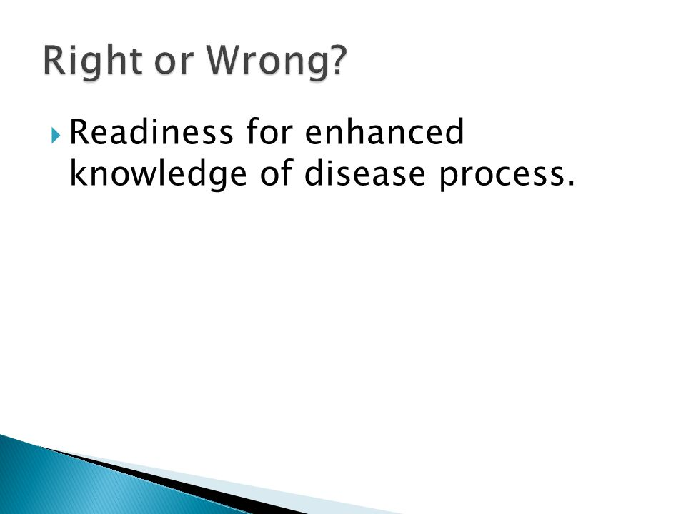  Readiness for enhanced knowledge of disease process.