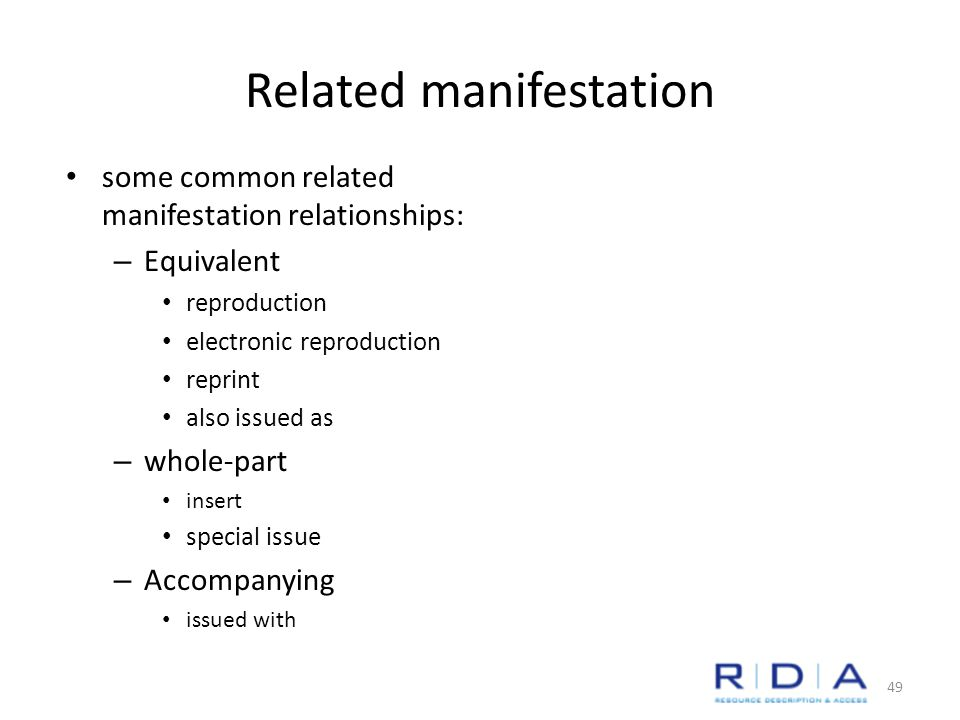 Related manifestation some common related manifestation relationships: – Equivalent reproduction electronic reproduction reprint also issued as – whole-part insert special issue – Accompanying issued with 49
