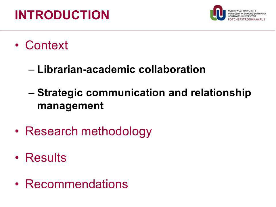 INTRODUCTION Context –Librarian-academic collaboration –Strategic communication and relationship management Research methodology Results Recommendations