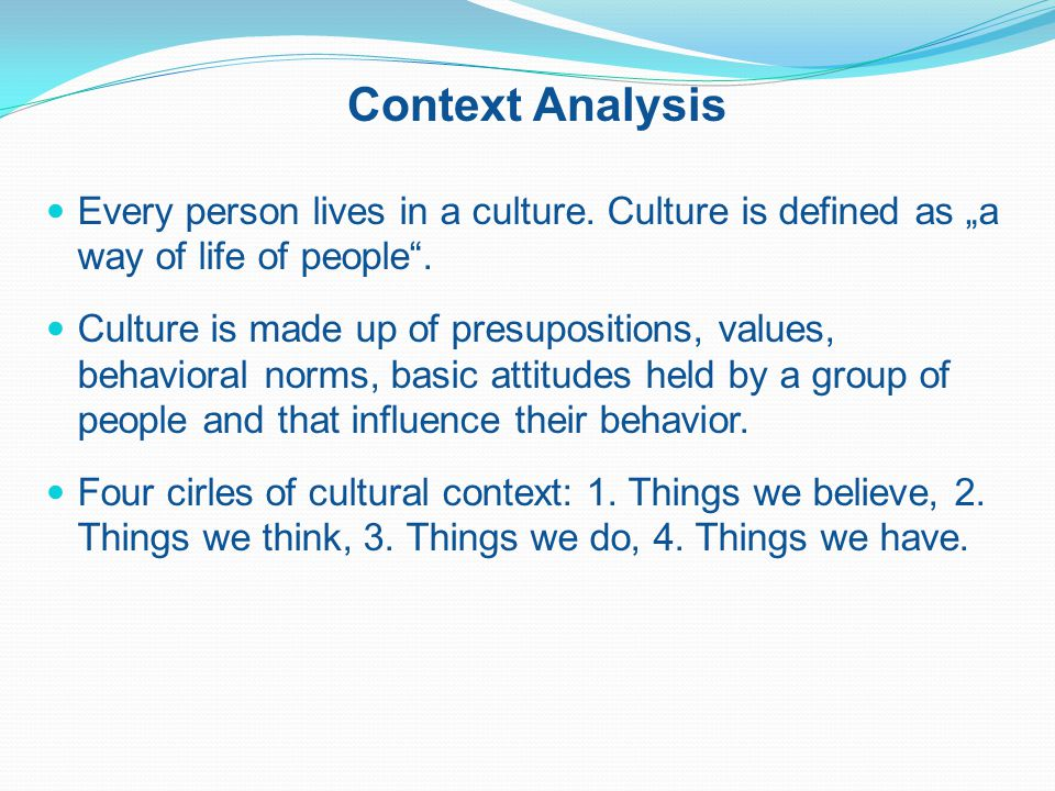 "Context Analysis Every person lives in a culture. Culture is defined as ""a way of life of people ."