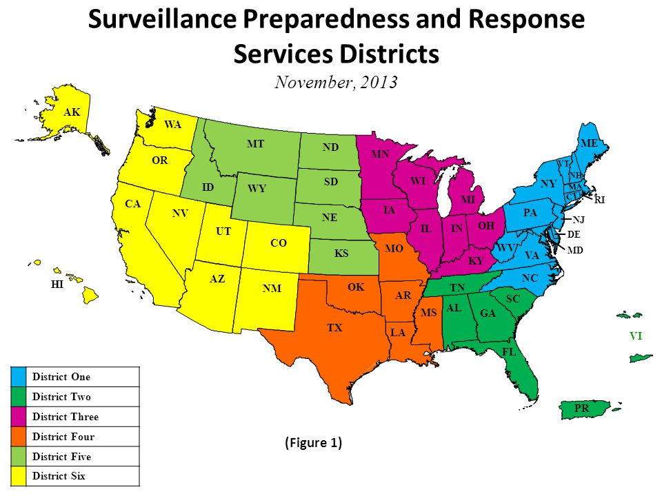 WY WV WI WA VT VI VA UT TX TN SD SC RI PR PA OR OK OH NY NV NM NJ NH NE ND NC MT MS MO MN MI ME MD MA LA KY KS INIL ID IA HI GA FL DE CT CO CA AZ AR AK AL Surveillance Preparedness and Response Services Districts November, 2013 District One District Two District Three District Four District Five District Six (Figure 1)