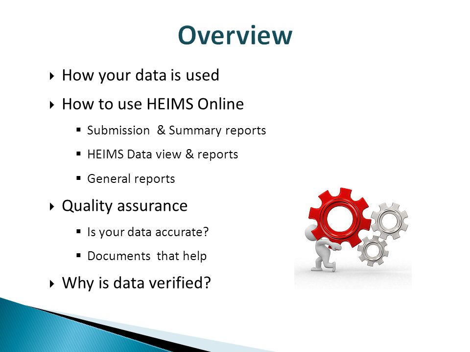  How your data is used  How to use HEIMS Online  Submission & Summary reports  HEIMS Data view & reports  General reports  Quality assurance  Is your data accurate.