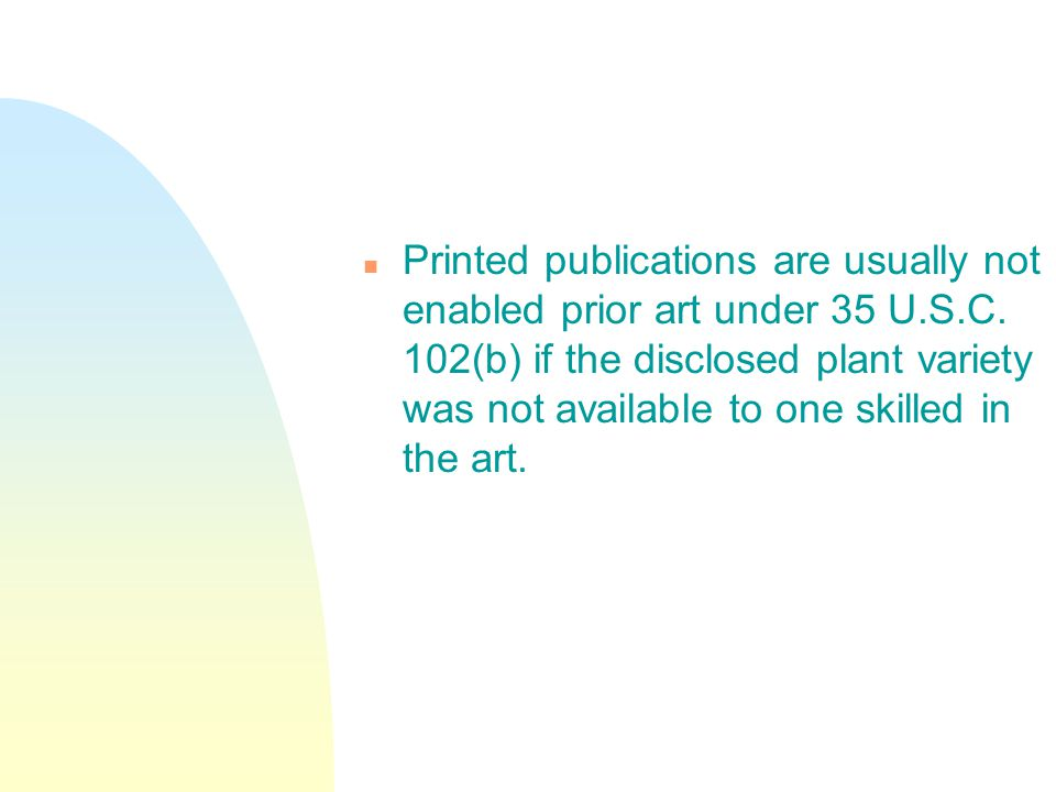 n Printed publications are usually not enabled prior art under 35 U.S.C.