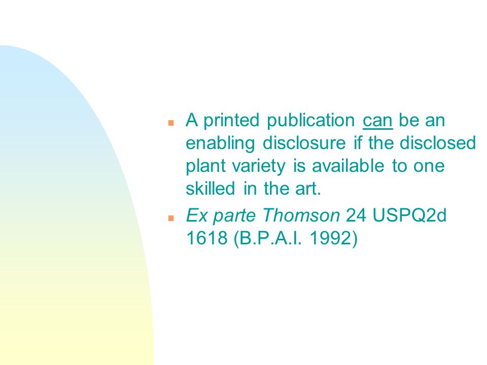 n A printed publication can be an enabling disclosure if the disclosed plant variety is available to one skilled in the art.