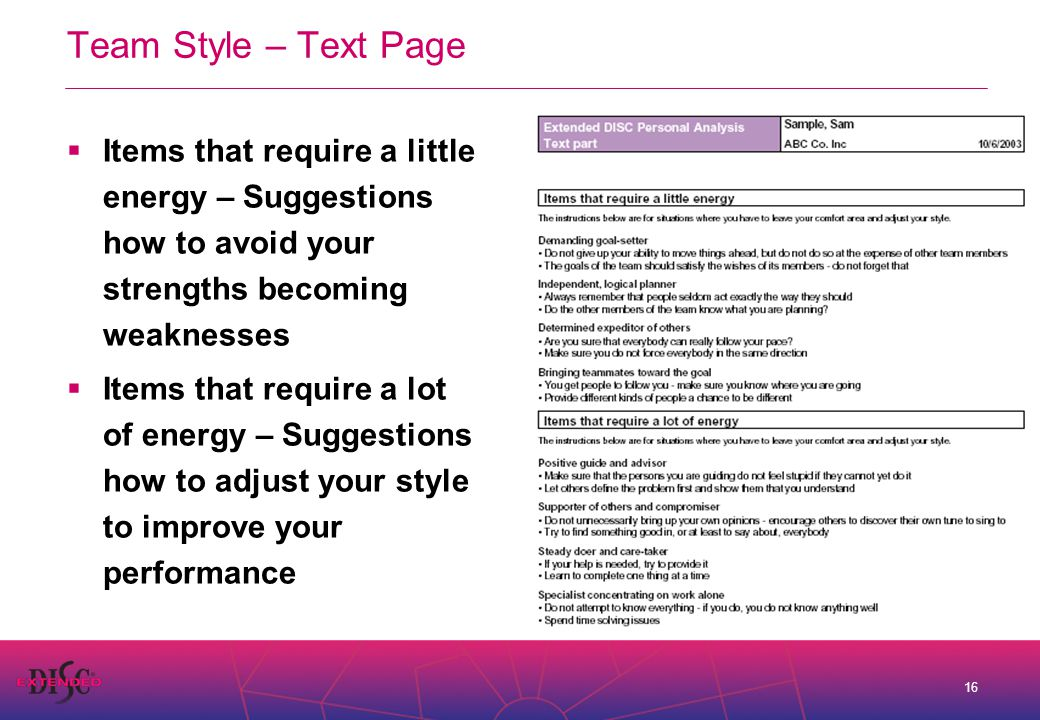 16 Team Style – Text Page  Items that require a little energy – Suggestions how to avoid your strengths becoming weaknesses  Items that require a lot of energy – Suggestions how to adjust your style to improve your performance