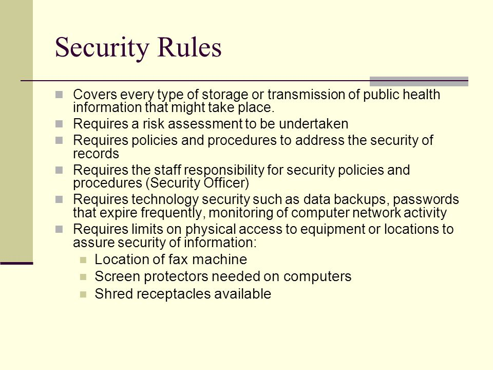 Security Rules Covers every type of storage or transmission of public health information that might take place.