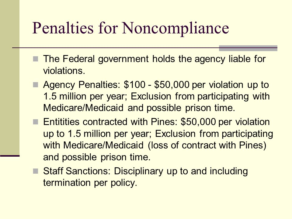 Penalties for Noncompliance The Federal government holds the agency liable for violations.
