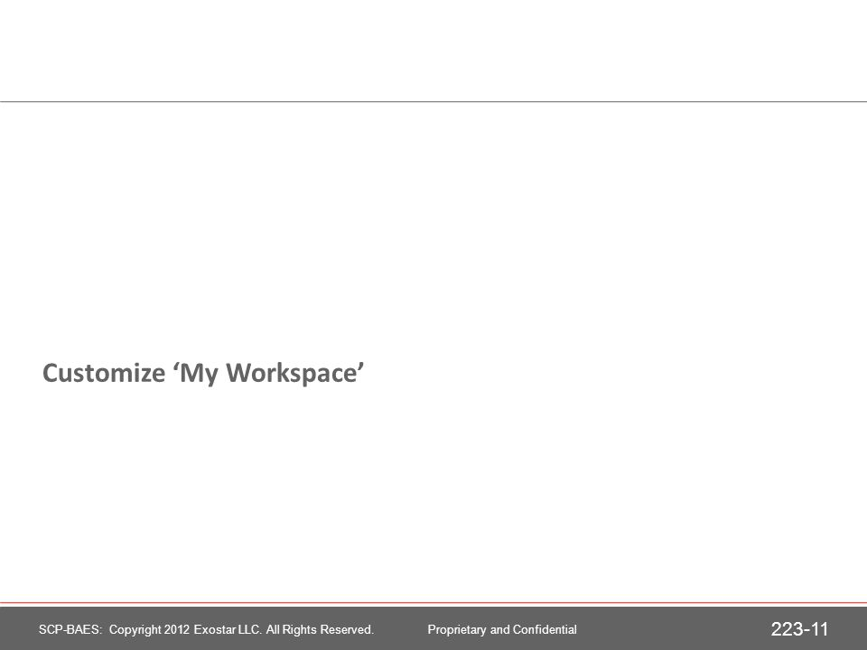 Customize 'My Workspace' 223-11 SCP-BAES: Copyright 2012 Exostar LLC.
