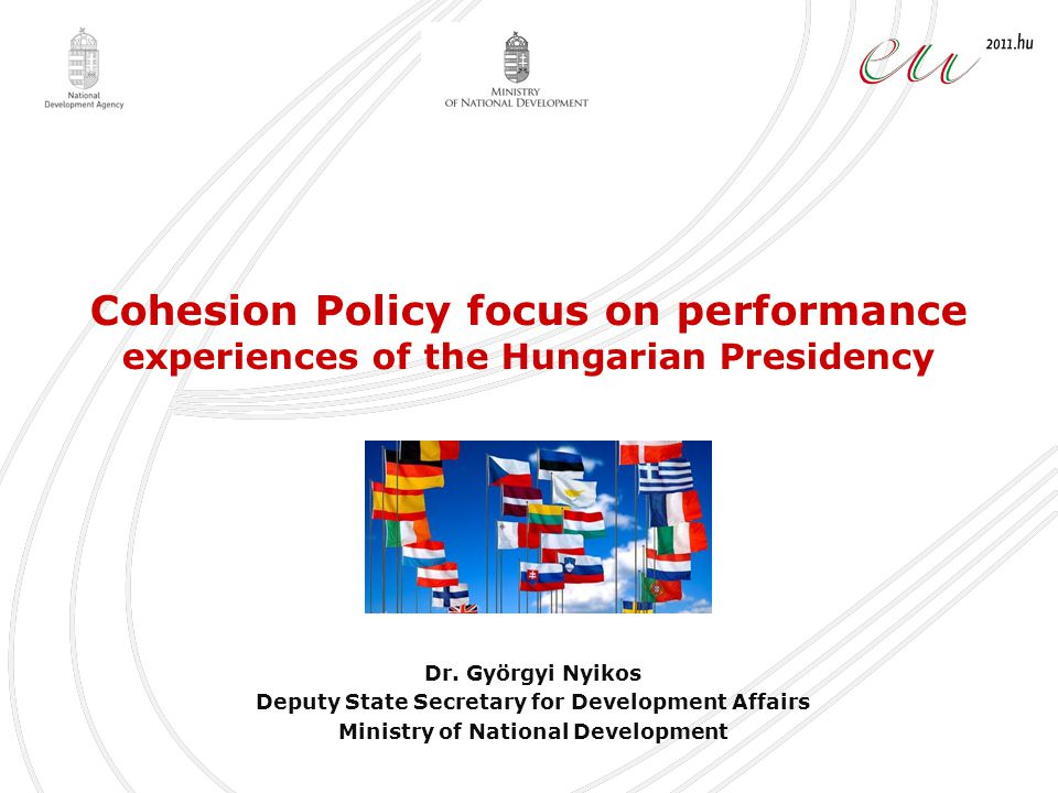 Cohesion Policy focus on performance experiences of the Hungarian Presidency Dr.