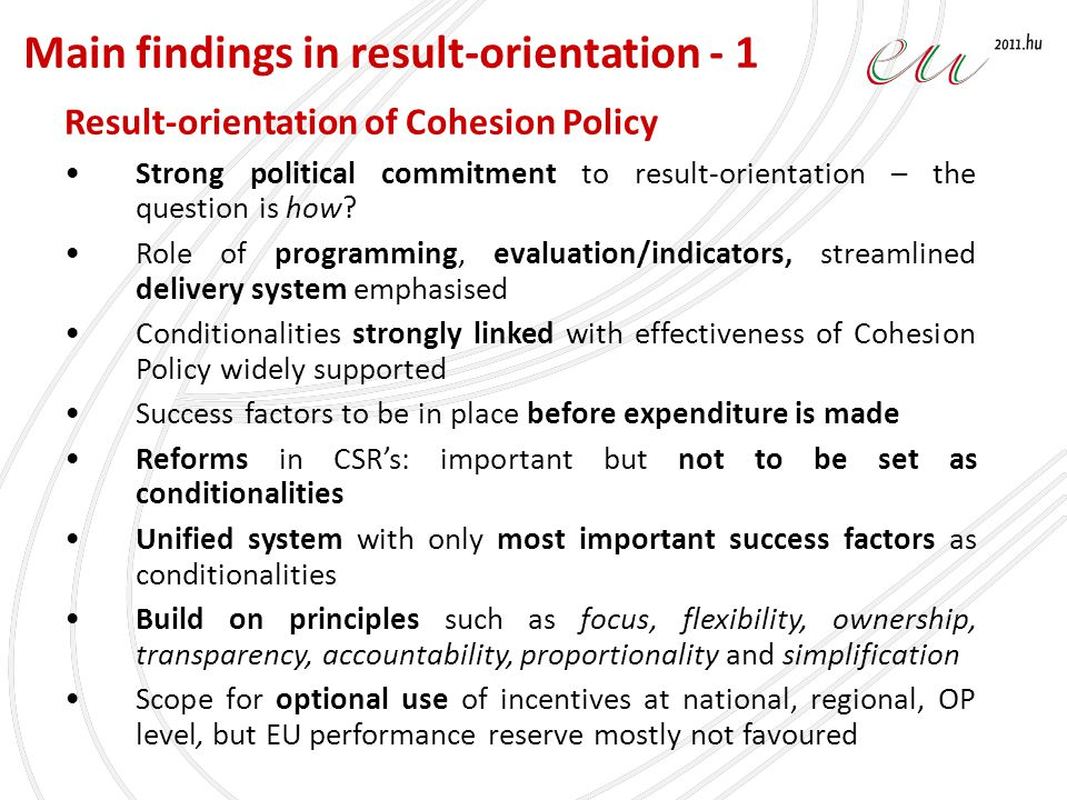Result-orientation of Cohesion Policy Strong political commitment to result-orientation – the question is how.