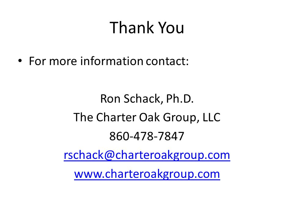 Thank You For more information contact: Ron Schack, Ph.D.