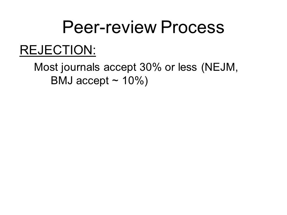 Peer-review Process Editors/Peer Reviewers look for: Technical aspects, continued Tables and Figures: Abstract & Body of paper –Do number of patients, other data match.