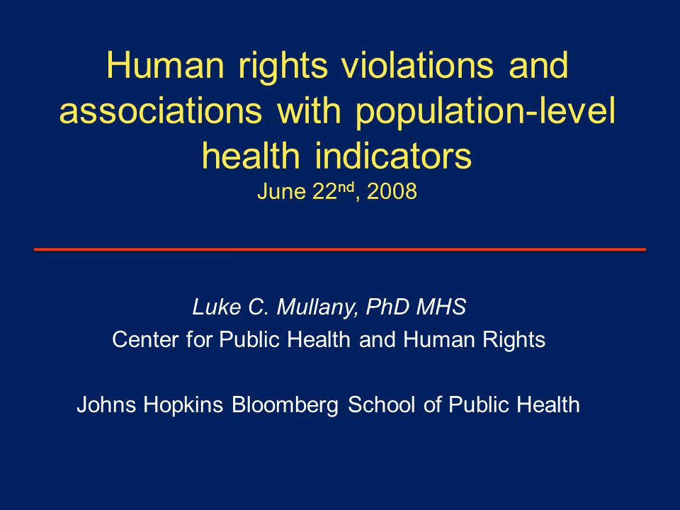Human rights violations and associations with population-level health indicators June 22 nd, 2008 Luke C.