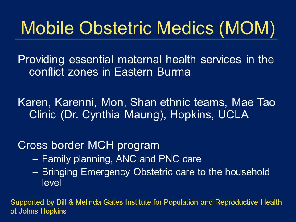 Mobile Obstetric Medics (MOM) Providing essential maternal health services in the conflict zones in Eastern Burma Karen, Karenni, Mon, Shan ethnic teams, Mae Tao Clinic (Dr.