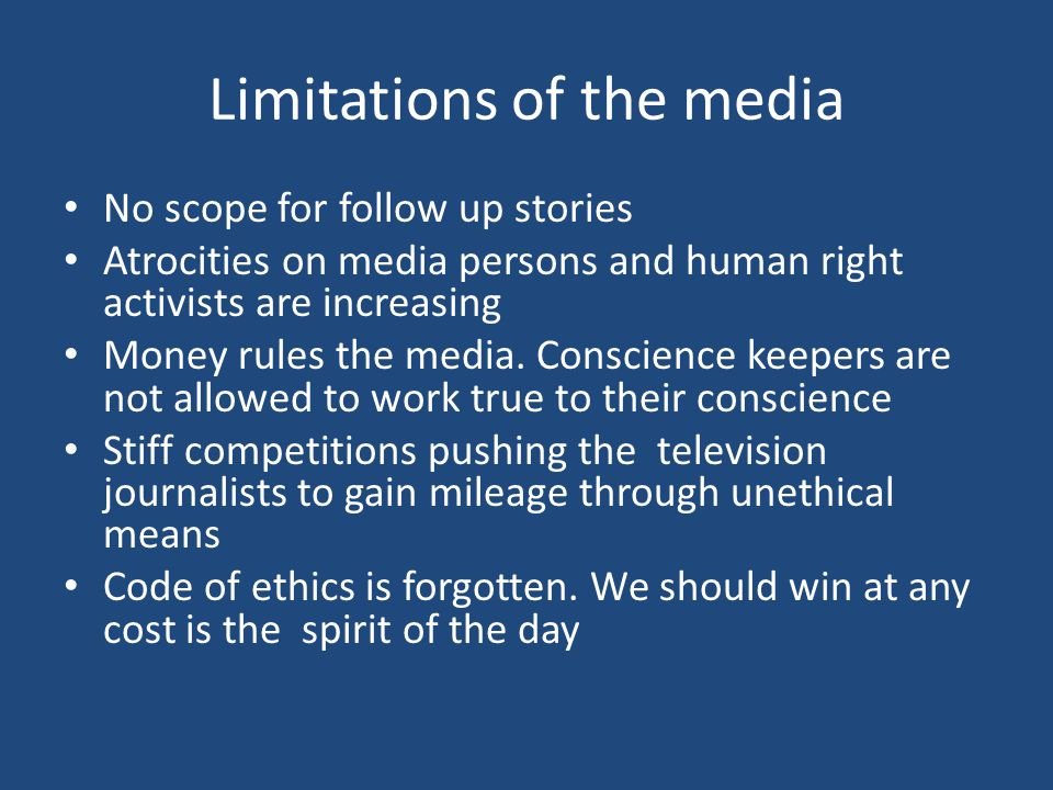 Limitations of the media No scope for follow up stories Atrocities on media persons and human right activists are increasing Money rules the media.
