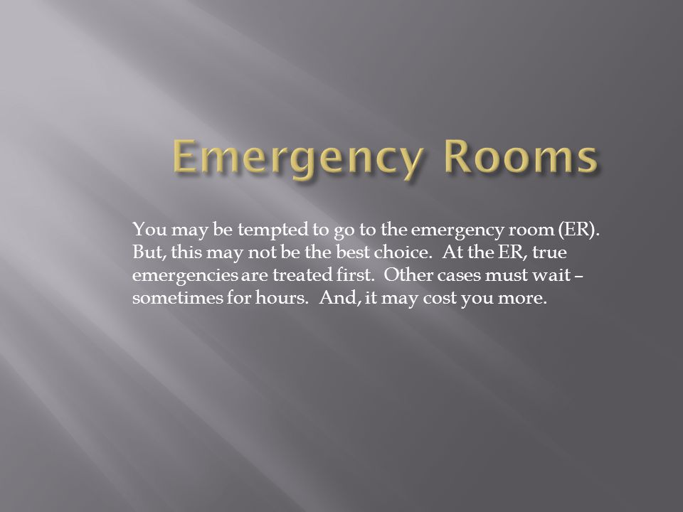 You may be tempted to go to the emergency room (ER).