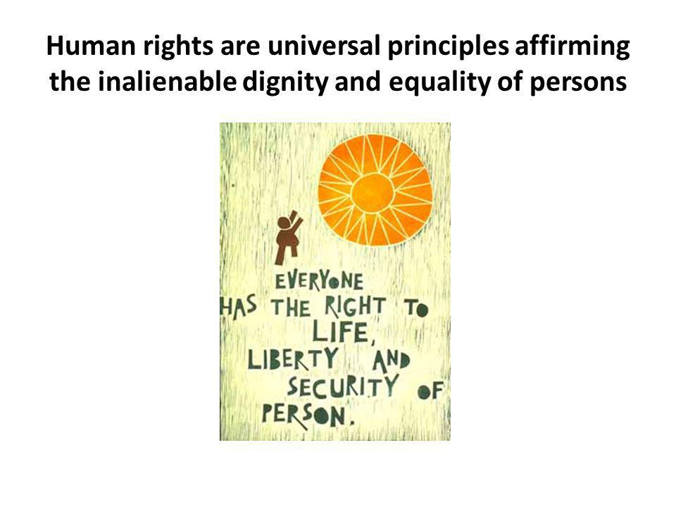 Human rights are universal principles affirming the inalienable dignity and equality of persons