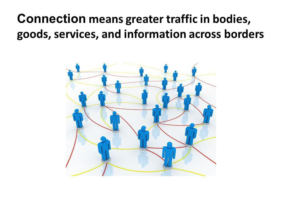 Connection means greater traffic in bodies, goods, services, and information across borders