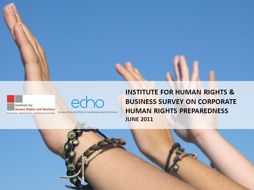 INSTITUTE FOR HUMAN RIGHTS & BUSINESS SURVEY ON CORPORATE HUMAN RIGHTS PREPAREDNESS JUNE 2011