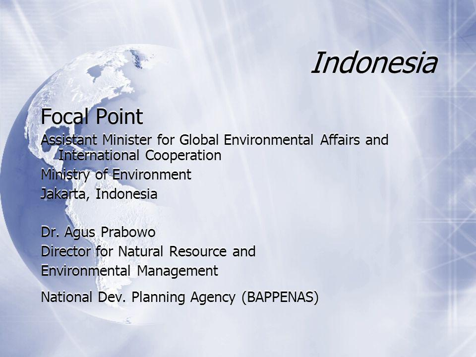 Indonesia Focal Point Assistant Minister for Global Environmental Affairs and International Cooperation Ministry of Environment Jakarta, Indonesia Dr.