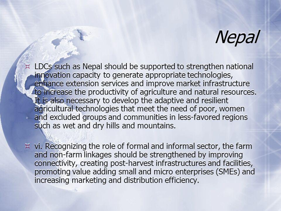 Nepal  LDCs such as Nepal should be supported to strengthen national innovation capacity to generate appropriate technologies, enhance extension services and improve market infrastructure to increase the productivity of agriculture and natural resources.
