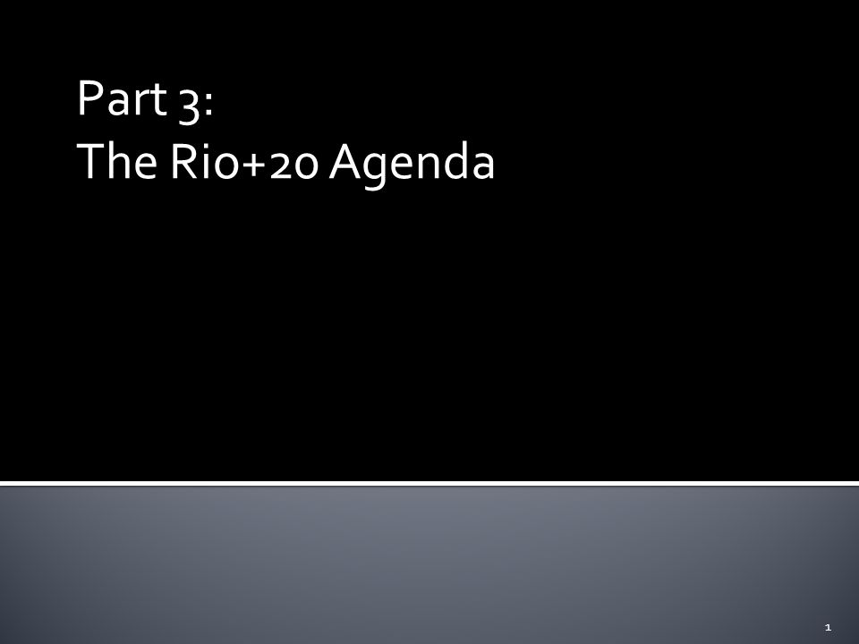 Part 3: The Rio+20 Agenda 1