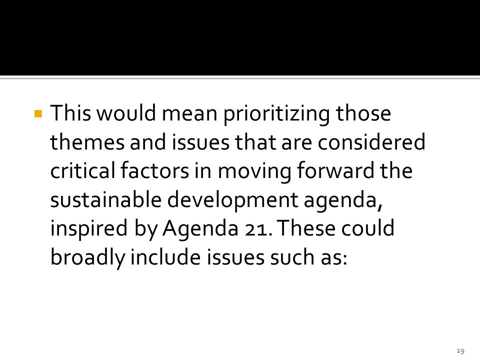  This would mean prioritizing those themes and issues that are considered critical factors in moving forward the sustainable development agenda, inspired by Agenda 21.