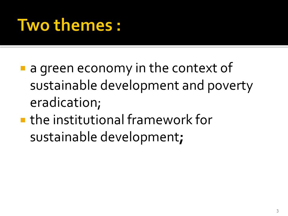  a green economy in the context of sustainable development and poverty eradication;  the institutional framework for sustainable development; 3