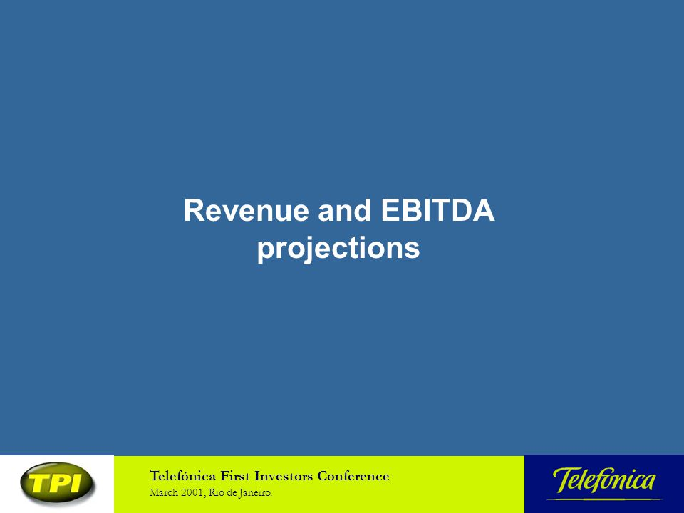 Telefónica First Investors Conference March 2001, Rio de Janeiro. Revenue and EBITDA projections