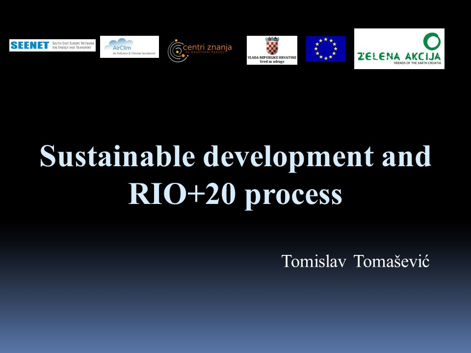 Sustainable development and RIO+20 process Tomislav Tomašević