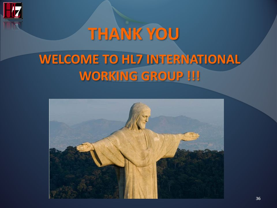36 THANK YOU WELCOME TO HL7 INTERNATIONAL WORKING GROUP !!!