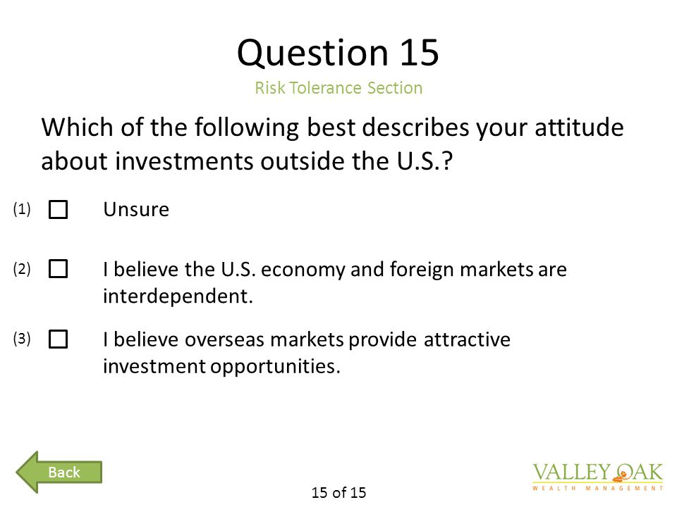 Question 15 Risk Tolerance Section Which of the following best describes your attitude about investments outside the U.S..