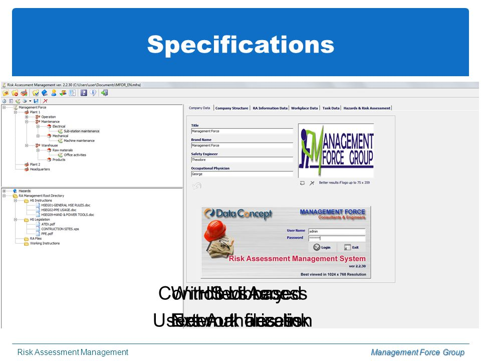 Specifications Windows based Network access Controlled Access Users Authorization HS Library External files link Risk Assessment ManagementManagement Force Group