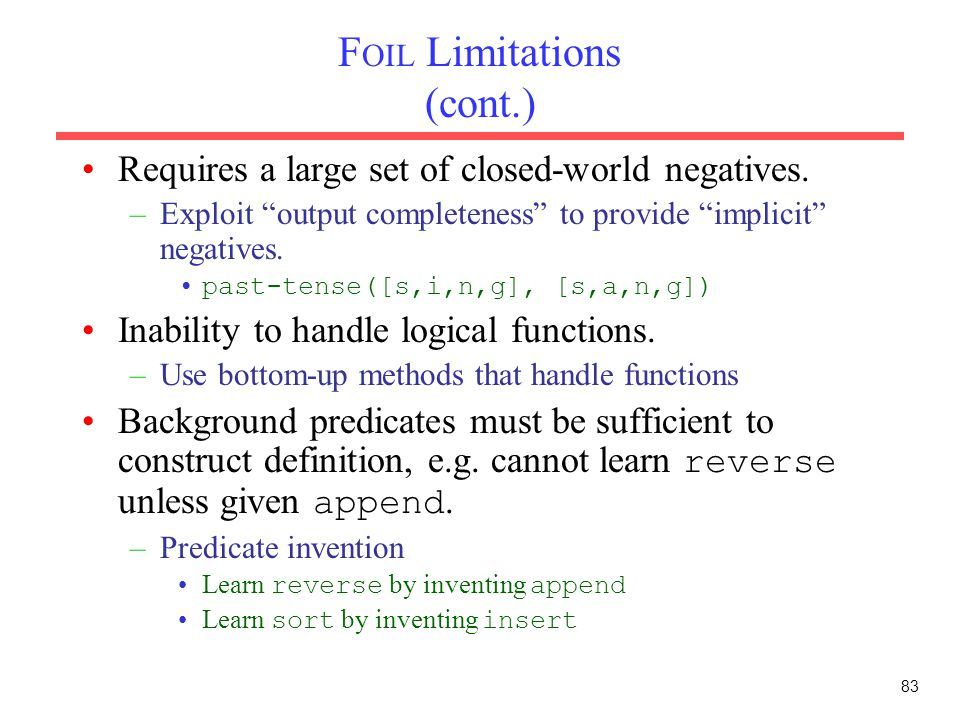 83 F OIL Limitations (cont.) Requires a large set of closed-world negatives.