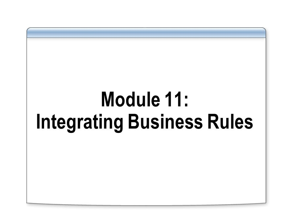 Module 11: Integrating Business Rules