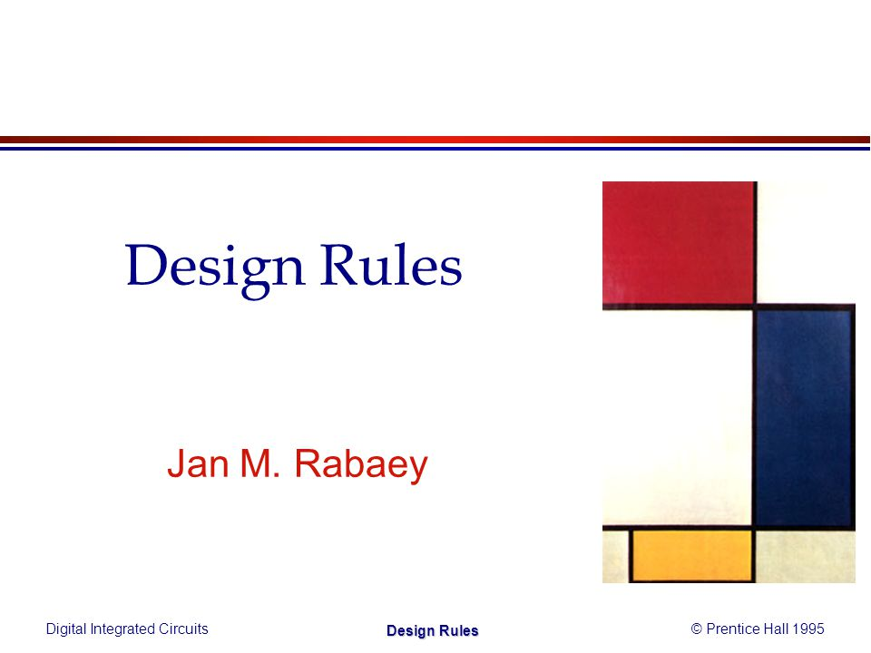 Digital Integrated Circuits© Prentice Hall 1995 Design Rules Jan M. Rabaey Design Rules